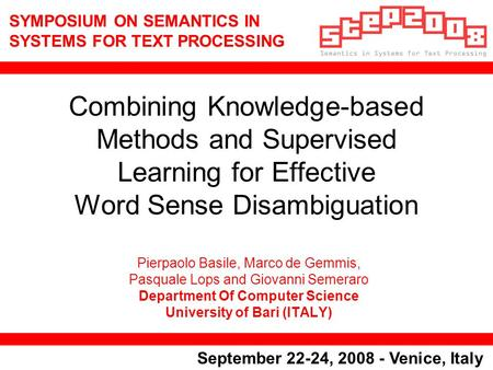 SYMPOSIUM ON SEMANTICS IN SYSTEMS FOR TEXT PROCESSING September 22-24, 2008 - Venice, Italy Combining Knowledge-based Methods and Supervised Learning for.