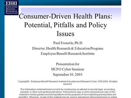 evaluation of consumer driven health plans cdhps Consumer-driven health plan (cdhp) offers several mechanisms for providing health insurance or funding healthcare costsa cdhp strategy can be leveraged in either traditional fully funded or self-insured benefit programs.