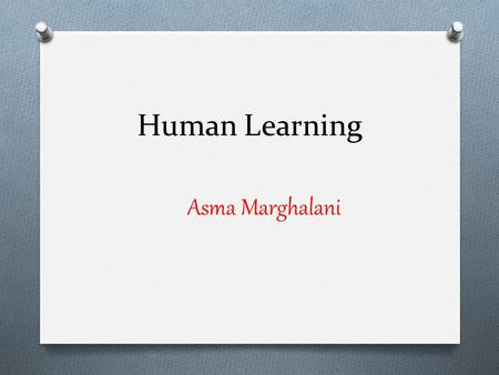 Human Learning Asma Marghalani. Learning Theory It is how information is processed, and retained during learning which brings together cognitive, emotional,