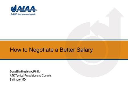 How to Negotiate a Better Salary Dora Elia Musielak, Ph.D. ATK Tactical Propulsion and Controls Baltimore, MD.
