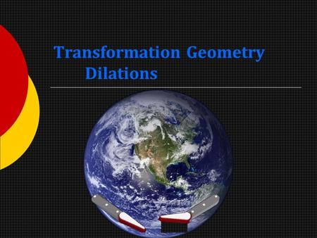 Transformation Geometry Dilations. What is a Dilation?  Dilation is a transformation that produces a figure similar to the original by proportionally.