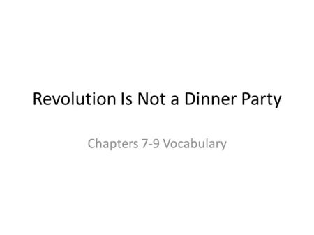 Revolution Is Not a Dinner Party Chapters 7-9 Vocabulary.