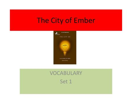 The City of Ember VOCABULARY Set 1. anticipation Noun Expectant waiting; usually with excitement With anticipation, the children waited for the Mayor.
