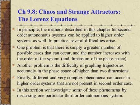 Ch 9.8: Chaos and Strange Attractors: The Lorenz Equations In principle, the methods described in this chapter for second order autonomous systems can.