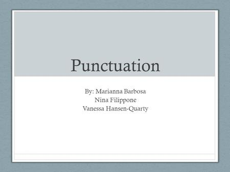 Punctuation By: Marianna Barbosa Nina Filippone Vanessa Hansen-Quarty.