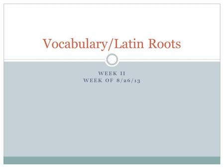 WEEK II WEEK OF 8/26/13 Vocabulary/Latin Roots. DAUNTING Verb To make fearful, to discourage, to undermine one's self confidence Having four hours of.