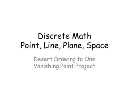 Discrete Math Point, Line, Plane, Space Desert Drawing to One Vanishing Point Project.