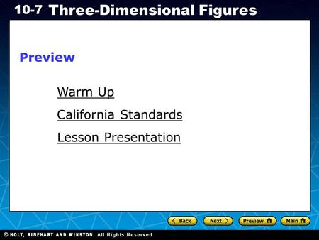 Holt CA Course 1 10-7 Three-Dimensional Figures Warm Up Warm Up Lesson Presentation Lesson Presentation California Standards California StandardsPreview.