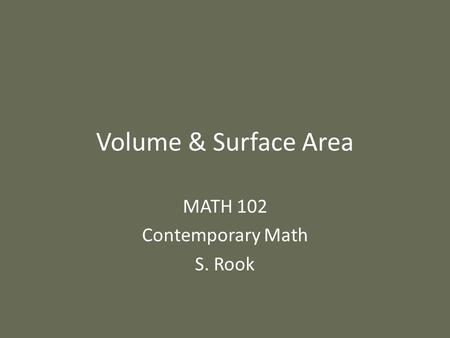 Volume & Surface Area MATH 102 Contemporary Math S. Rook.