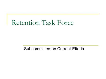 Retention Task Force Subcommittee on Current Efforts.