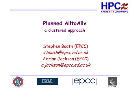 Planned AlltoAllv a clustered approach Stephen Booth (EPCC) Adrian Jackson (EPCC)