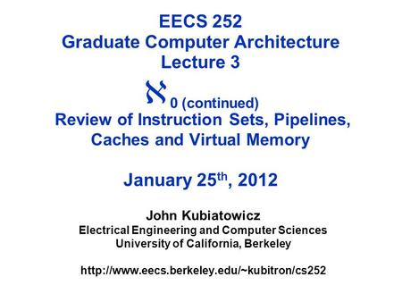 EECS 252 Graduate Computer Architecture Lecture 3  0 (continued) Review of Instruction Sets, Pipelines, Caches and Virtual Memory January 25 th, 2012.