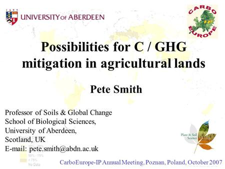 Possibilities for C / GHG mitigation in agricultural lands Pete Smith Professor of Soils & Global Change School of Biological Sciences, University of Aberdeen,