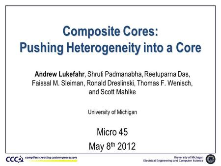 University of Michigan Electrical Engineering and Computer Science Composite Cores: Pushing Heterogeneity into a Core Andrew Lukefahr, Shruti Padmanabha,