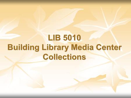 LIB 5010 Building Library Media Center Collections.