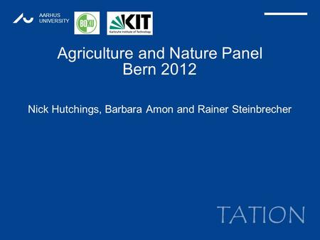 TATION AARHUS UNIVERSITY Agriculture and Nature Panel Bern 2012 Nick Hutchings, Barbara Amon and Rainer Steinbrecher 1.