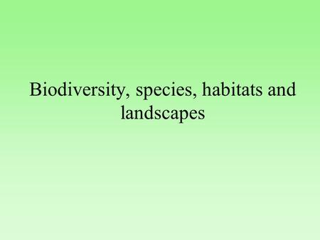 Biodiversity, species, habitats and landscapes. Introduction 5.1. Biodiversity concepts and policies Trends – loss CBD – MEA-Malahide EU and RF policies.