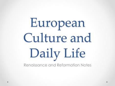 European Culture and Daily Life Renaissance and Reformation Notes.