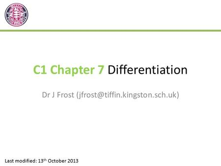 C1 Chapter 7 Differentiation Dr J Frost Last modified: 13 th October 2013.