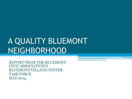 A QUALITY BLUEMONT NEIGHBORHOOD REPORT FROM THE BLUEMONT CIVIC ASSOCIATION'S BLUEMONT VILLAGE CENTER TASK FORCE MAY 2014.