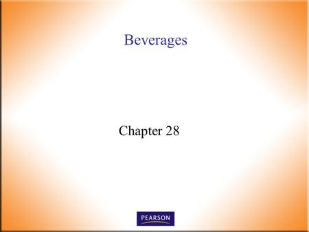 Beverages Chapter 28. Introductory Foods, 13 th ed. Bennion and Scheule © 2010 Pearson Higher Education, Upper Saddle River, NJ 07458. All Rights Reserved.
