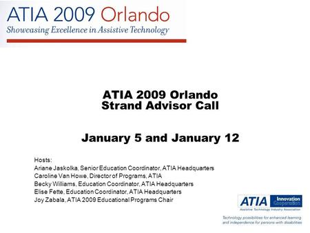 ATIA 2009 Orlando Strand Advisor Call January 5 and January 12 Hosts: Ariane Jaskolka, Senior Education Coordinator, ATIA Headquarters Caroline Van Howe,