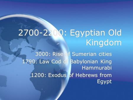 2700-2200: Egyptian Old Kingdom 3000: Rise of Sumerian cities 1790: Law Cod of Babylonian King Hammurabi 1200: Exodus of Hebrews from Egypt 3000: Rise.