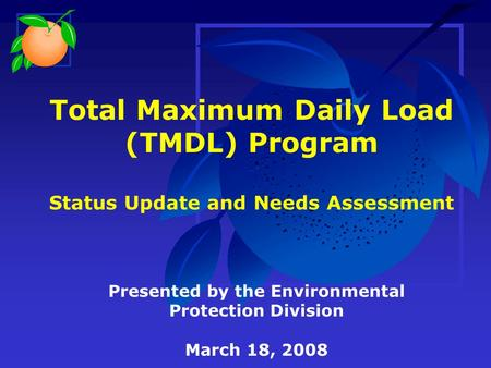 Total Maximum Daily Load (TMDL) Program Status Update and Needs Assessment Presented by the Environmental Protection Division March 18, 2008.