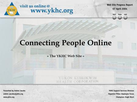 Connecting People Online » The YKHC Web Site «. Web Site Overview » New site launched yesterday! » » Active improvement process »Building a web site team.