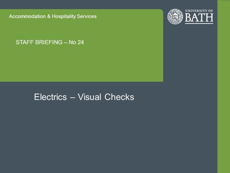 Accommodation & Hospitality Services STAFF BRIEFING – No 24 Electrics – Visual Checks.
