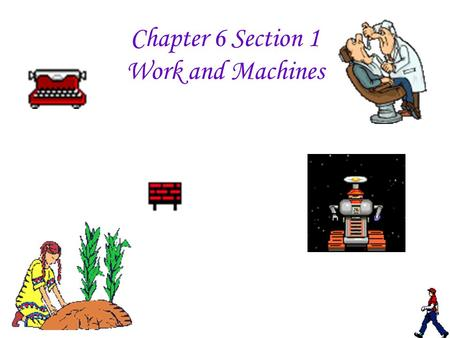 Chapter 6 Section 1 Work and Machines. Define work: __________________________________________ What 2 conditions apply to work? 1.________________________________________.