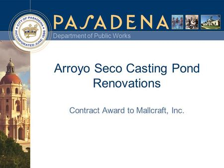 Department of Public Works Arroyo Seco Casting Pond Renovations Contract Award to Mallcraft, Inc.