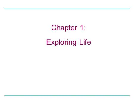 Chapter 1: Exploring Life. History is a vital tool in learning about science. Louis Pastuer Charles Darwin.