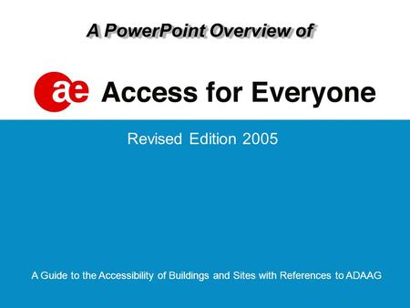 Revised Edition 2005 A Guide to the Accessibility of Buildings and Sites with References to ADAAG A PowerPoint Overview of.