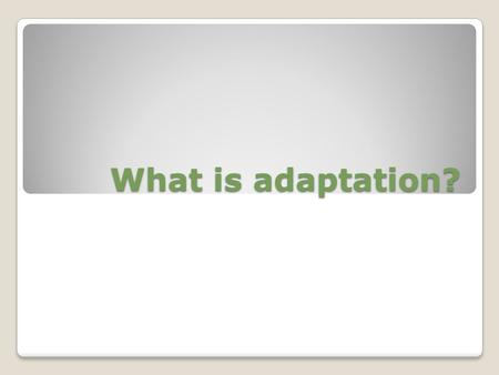 What is adaptation?. Adaptation Comes from ad (to or toward) and aptus (a fit) Evolutionary context – ◦genetically-based ◦genetically-based change in.