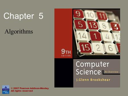 Chapter 5 Algorithms © 2007 Pearson Addison-Wesley. All rights reserved.