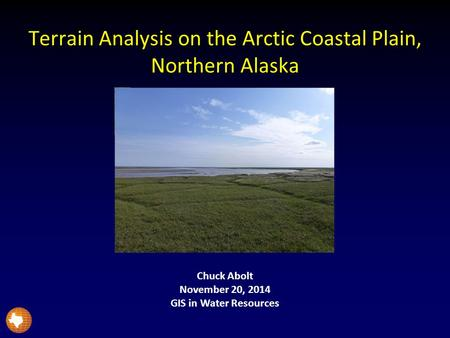 Terrain Analysis on the Arctic Coastal Plain, Northern Alaska Chuck Abolt November 20, 2014 GIS in Water Resources.