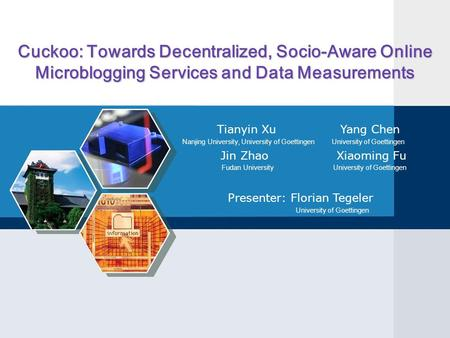 Cuckoo: Towards Decentralized, Socio-Aware Online Microblogging Services and Data Measurements Tianyin Xu Yang Chen Nanjing University, University of Goettingen.