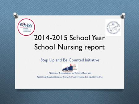 2014-2015 School Year School Nursing report Step Up and Be Counted Initiative National Association of School Nurses National Association of State School.