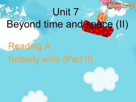 Unit 7 Beyond time and space (II) Reading A Nobody wins (Part II)