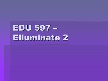 "EDU 597 – Elluminate 2. Pre-Lesson Activities (Optional)  There are a number of organizations in technology education that are ""authoritative"" voices."
