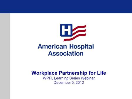 Workplace Partnership for Life WPFL Learning Series Webinar December 5, 2012.
