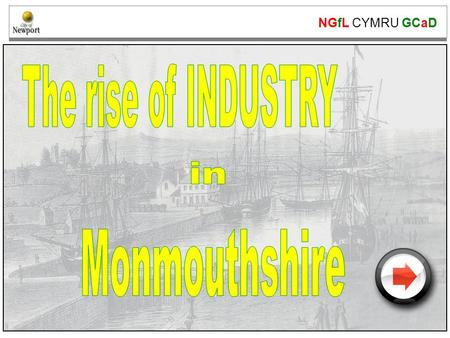 NGfL CYMRU GCaD www.ngfl-cymru.org.uk. NGfL CYMRU GCaD www.ngfl-cymru.org.uk Industry in Monmouthshire Look at these maps of Monmouthshire. Can you identify.