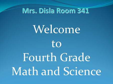 Welcome to Fourth Grade Math and Science. Welcome Speeches Dr. Weissman and PTSA Channel 15 Superintendent Message.