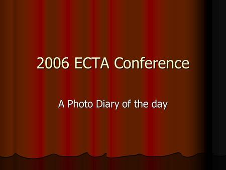 2006 ECTA Conference A Photo Diary of the day. Delegates arrive to a warm welcome.