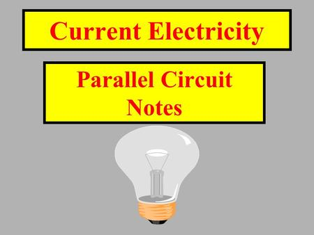 Current Electricity Parallel Circuit Notes Rule #1: In a parallel circuit electrons have more than 1 path to follow.