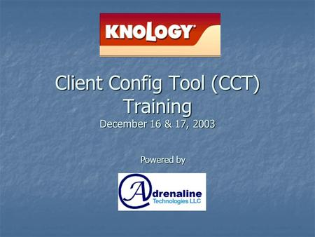 Client Config Tool (CCT) Training December 16 & 17, 2003 Powered by.