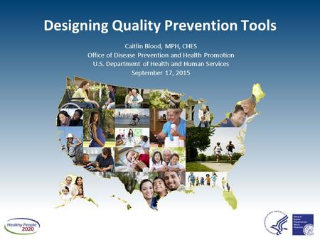 Designing Quality Prevention Tools Caitlin Blood, MPH, CHES Office of Disease Prevention and Health Promotion U.S. Department of Health and Human Services.