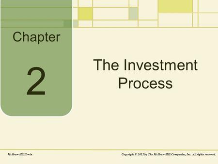 Chapter The Investment Process McGraw-Hill/IrwinCopyright © 2012 by The McGraw-Hill Companies, Inc. All rights reserved. 2.