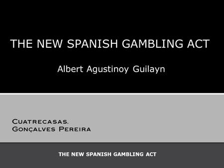 THE NEW SPANISH GAMBLING ACT Albert Agustinoy Guilayn.